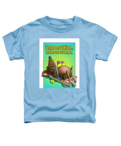 What Doesn't Kill Me... Toddler T-Shirt