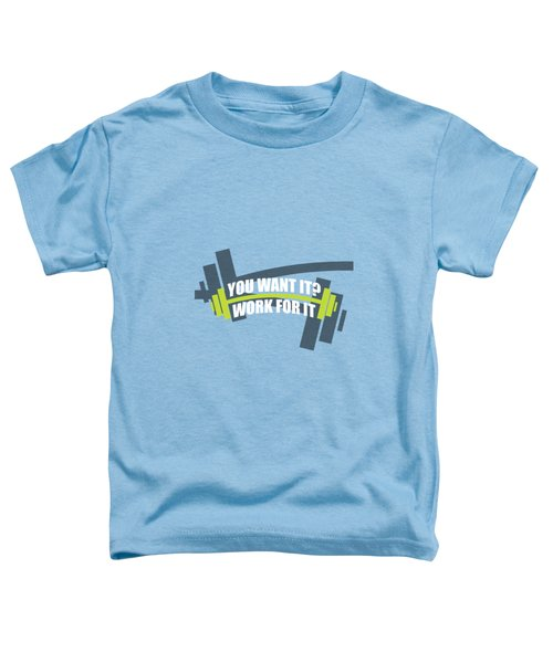 You Want It ? Work For It Gym Quotes Poster Toddler T-Shirt