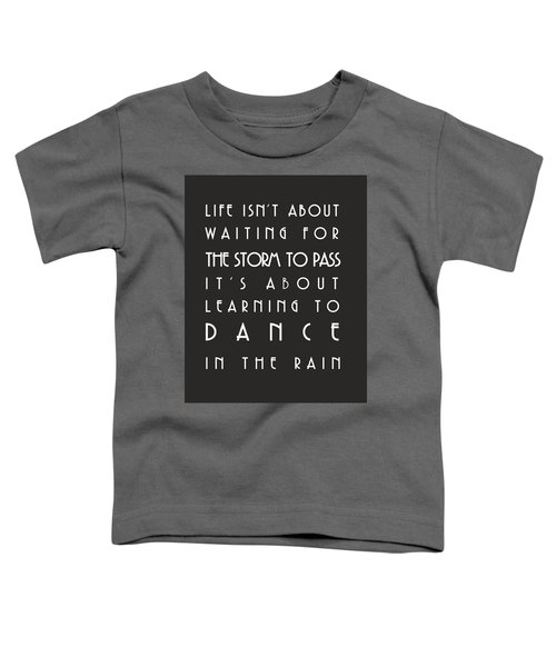 Learn To Dance In The Rain Toddler T-Shirt