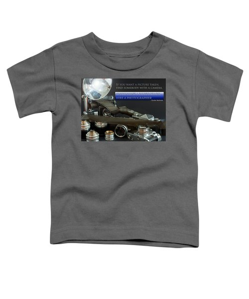 Photographer Quote Toddler T-Shirt
