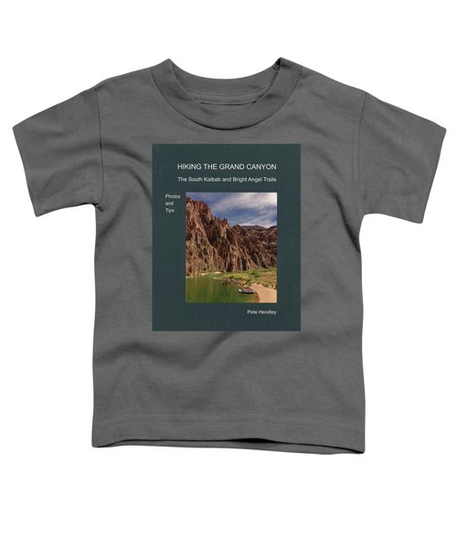 Hiking The Grand Canyon The South Kaibab And Bright Angel Trails Photos And Tips Toddler T-Shirt
