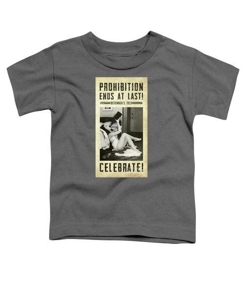 Prohibition Ends At Last Toddler T-Shirt