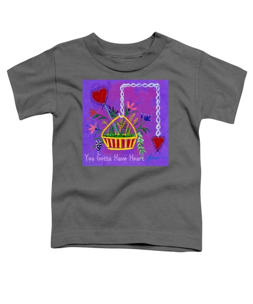 You Gotta Have Heart  Toddler T-Shirt