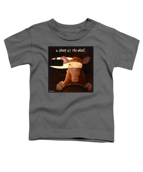 A Sheep At The Wheel... Toddler T-Shirt