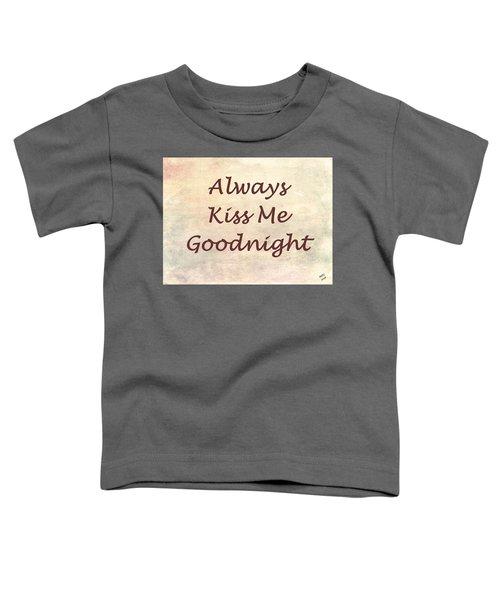 Always Kiss Me Goodnight Toddler T-Shirt