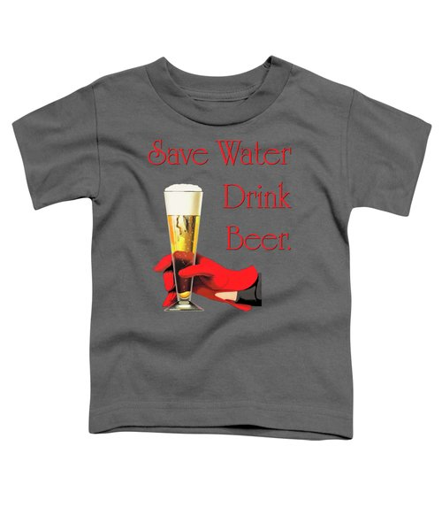 Be A Conservationist Save Water Drink Beer Toddler T-Shirt by Tina Lavoie