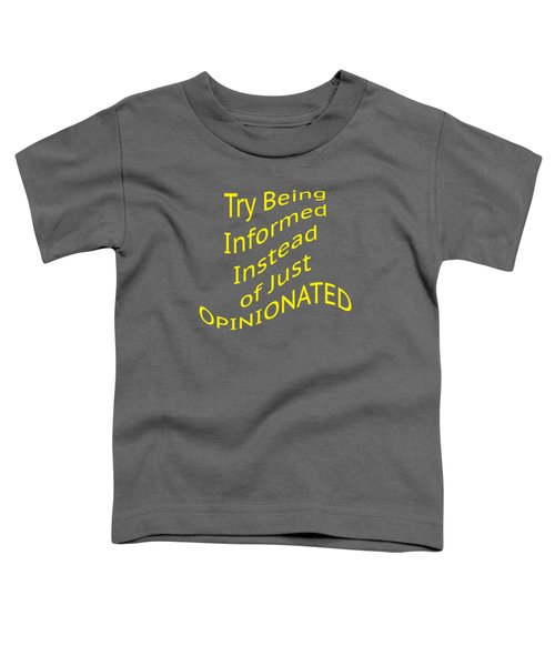 Be Informed Not Opinionated 5477.02 Toddler T-Shirt