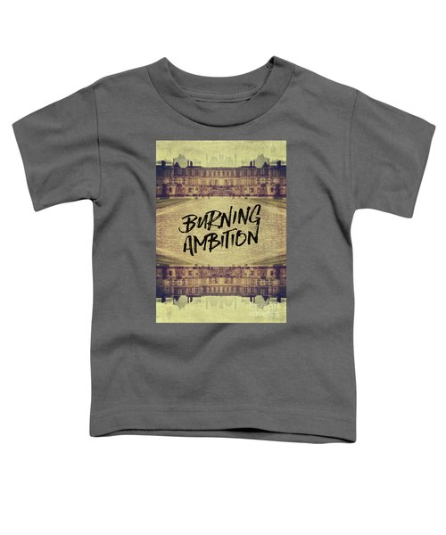 Burning Ambition Fontainebleau Chateau France Architecture Toddler T-Shirt