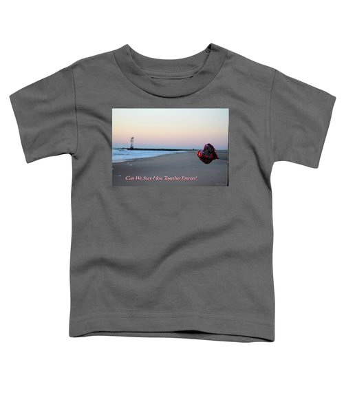 Can We Stay Here... Toddler T-Shirt