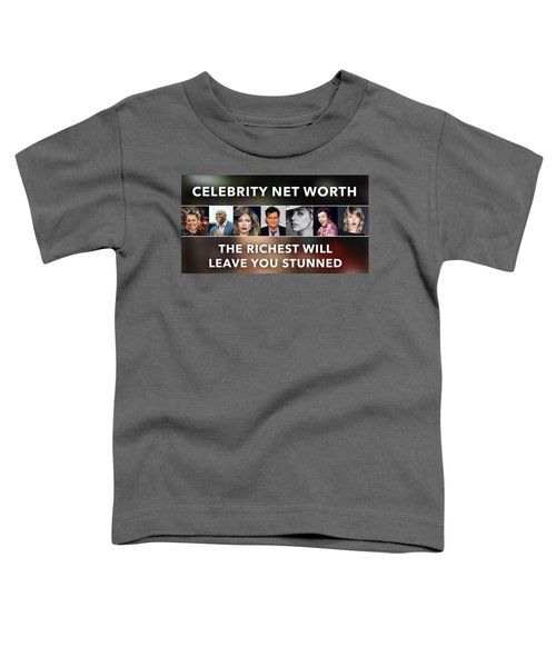 Celebrity Net Worth Totals That Will Blow Mind Toddler T-Shirt