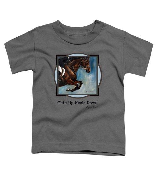 Chin Up Heels Down Toddler T-Shirt
