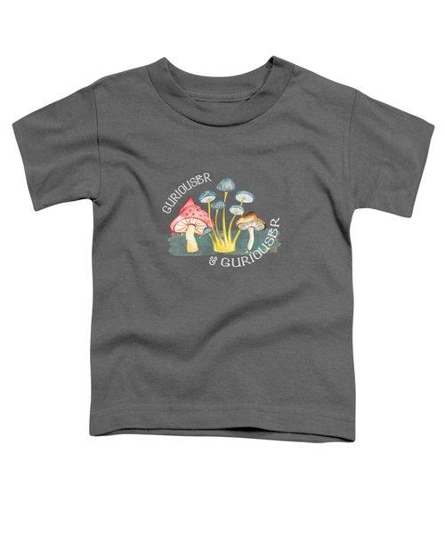 Curiouser And Curiouser Toddler T-Shirt