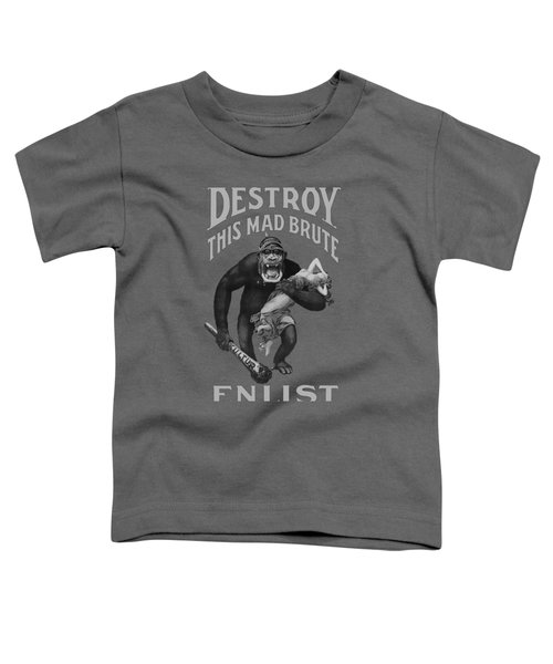 Destroy This Mad Brute - Enlist - Wwi Toddler T-Shirt by War Is Hell Store