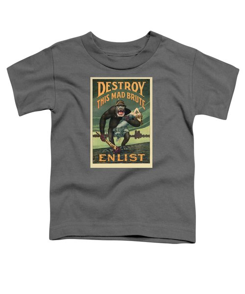 Destroy This Mad Brute - Wwi Army Recruiting  Toddler T-Shirt