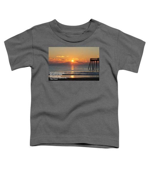 Don't Wish For Tomorrow... Toddler T-Shirt