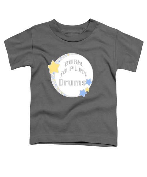 Drum Born To Play Drum 5673.02 Toddler T-Shirt by M K  Miller