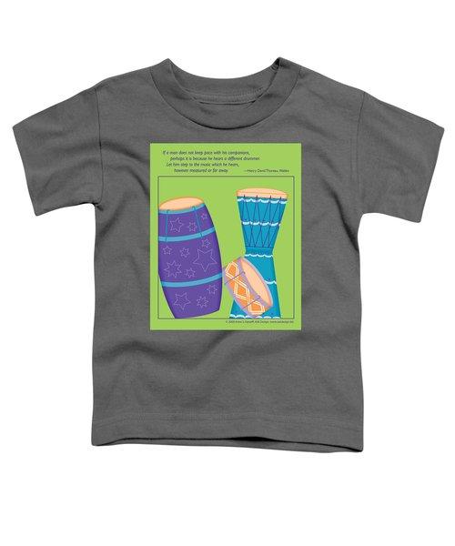 Drums - Thoreau Quote Toddler T-Shirt
