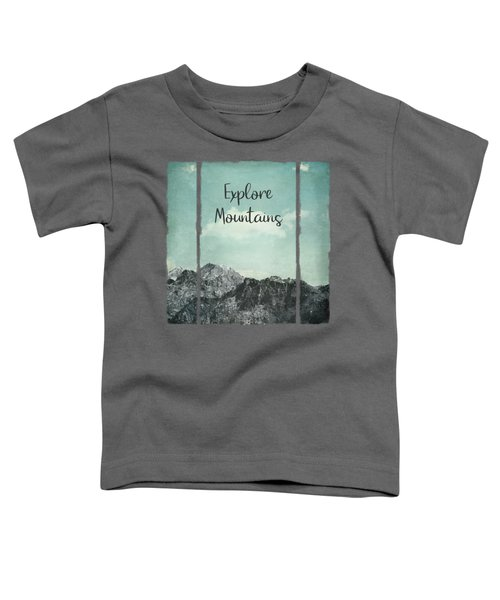 Explore Mountains Toddler T-Shirt