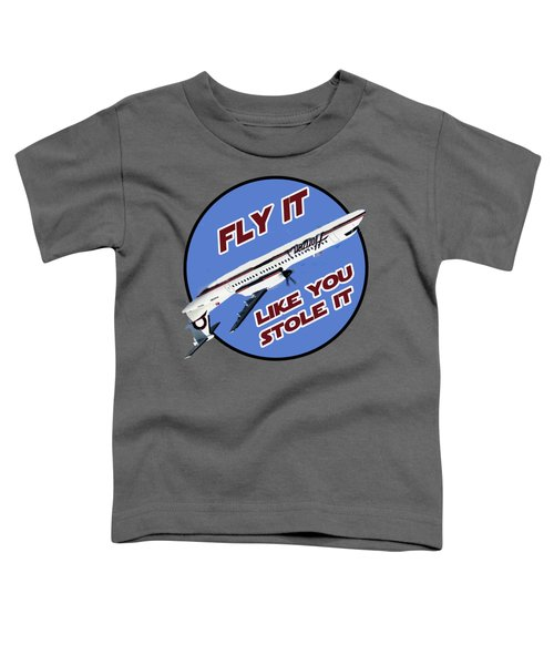Fly It Like You Stole It Toddler T-Shirt