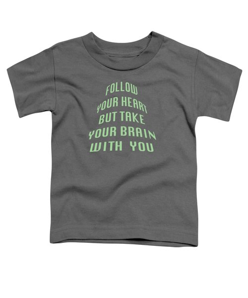 Follow Your Heart And Brain 5485.02 Toddler T-Shirt