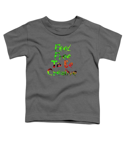Free To Be Creative Toddler T-Shirt