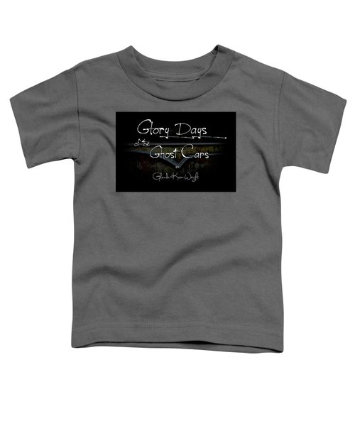 Glory Days Of The Ghost Cars Toddler T-Shirt