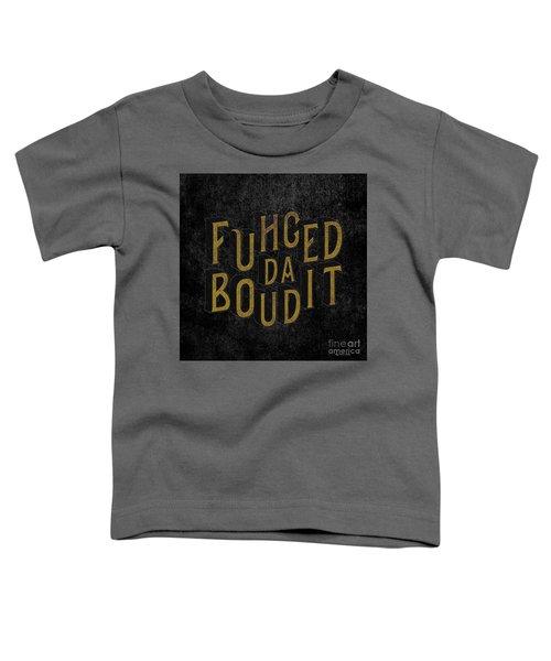 Goldblack Fuhgeddaboudit Toddler T-Shirt