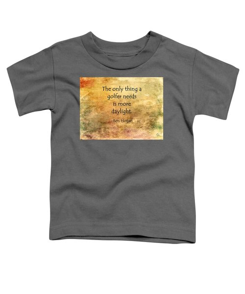 Golf Quote Toddler T-Shirt