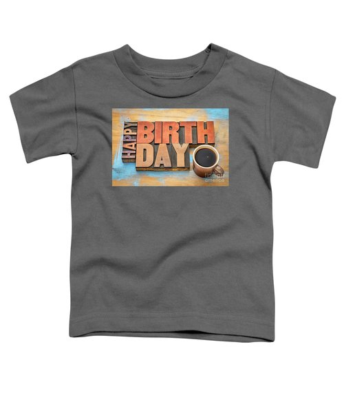 Happy Birthday Greeting Card In Wood Type  Toddler T-Shirt