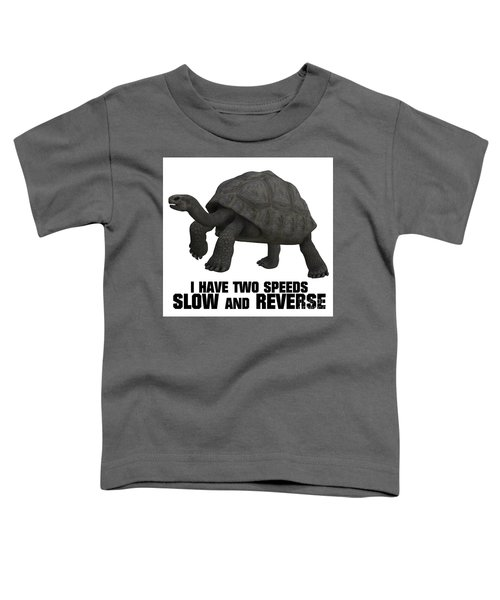 I Have Two Speeds, Slow And Reverse Toddler T-Shirt
