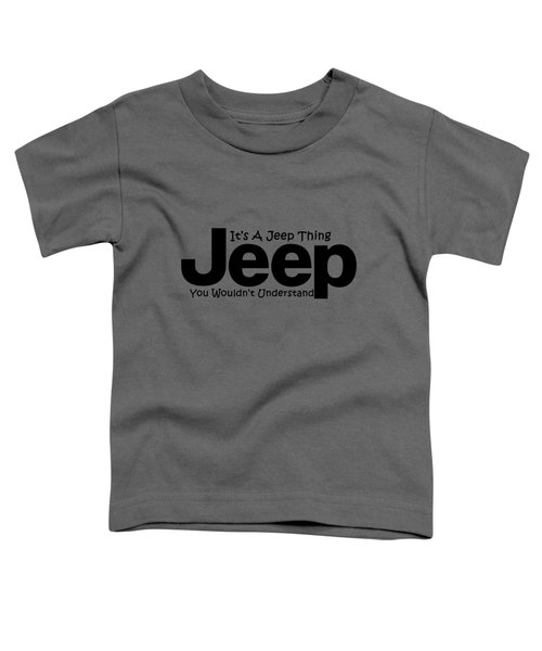 Its A Jeep Thing Toddler T-Shirt