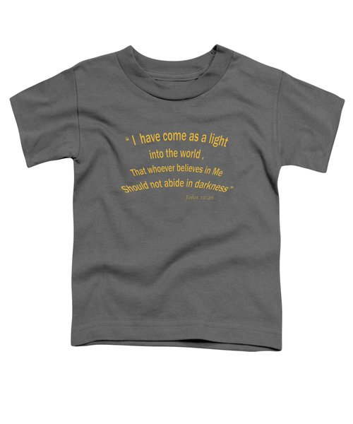 John 12 46 I Have Come As A Light Into The World A Bible Verse Scripture Of Faith And Salvation Fr Toddler T-Shirt