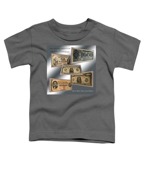 Life Is More Than Money 01 Toddler T-Shirt