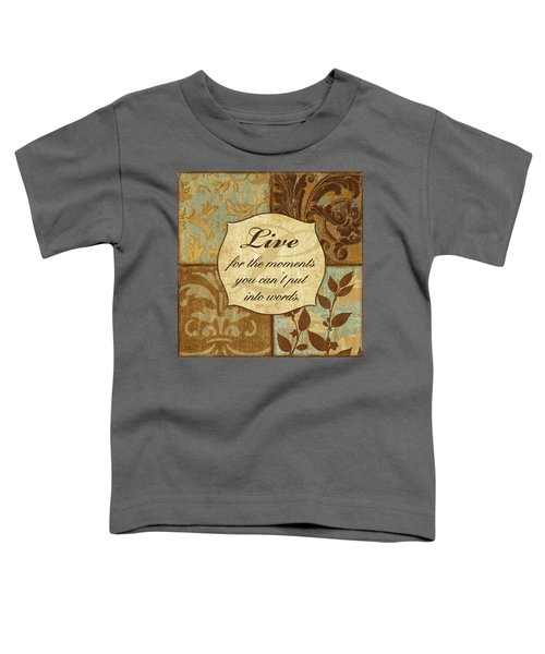 Live For The Moments... Toddler T-Shirt