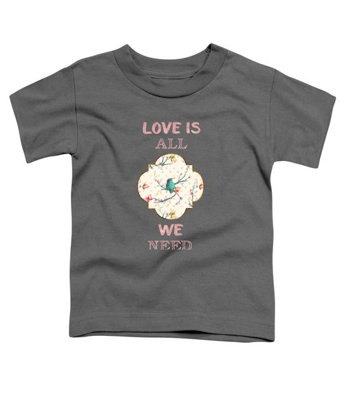 Toddler T-Shirt featuring the digital art Love Is All We Need Typography Hummingbird And Butterflies by Georgeta Blanaru
