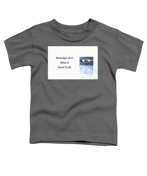 Nostalgia Isnt What It Used To Be Toddler T-Shirt