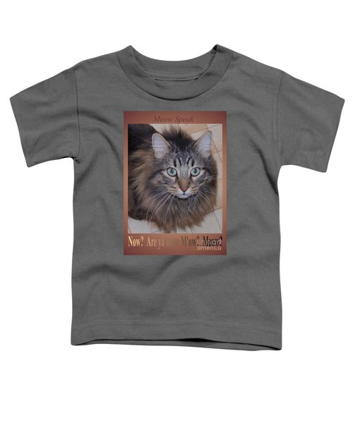 Now? Are You Done M Ow? Meow? Toddler T-Shirt