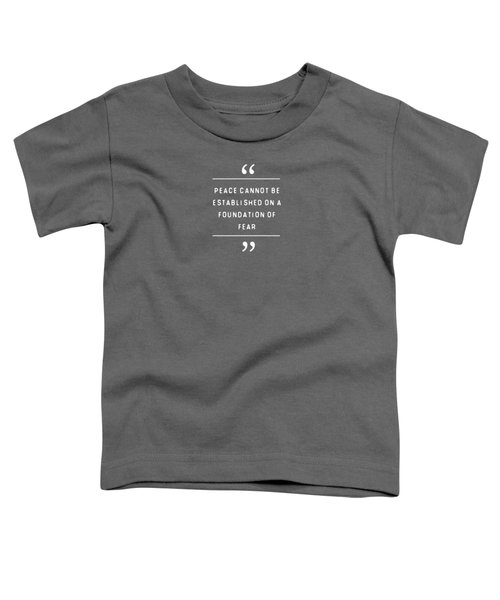 Peace Cannot Be Established On Fear Toddler T-Shirt