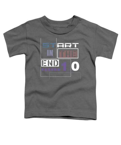 Start In The End Toddler T-Shirt