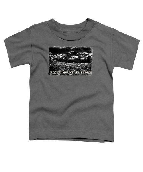 Storm Clouds Gathering In The Rockies Toddler T-Shirt