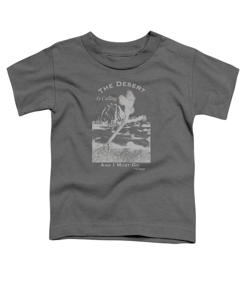 The Desert Is Calling And I Must Go - Gray Toddler T-Shirt by Peter Tellone