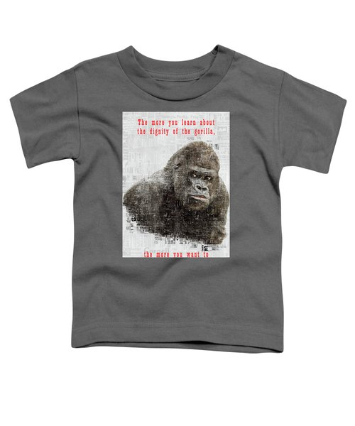 The Dignity Of A Gorilla Toddler T-Shirt