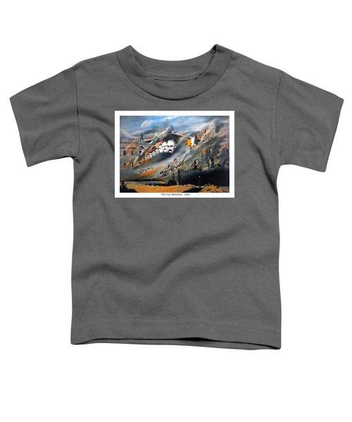 The Last Rebellion  1916 Toddler T-Shirt