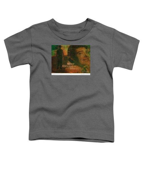 War Crimes Of The Heart Toddler T-Shirt