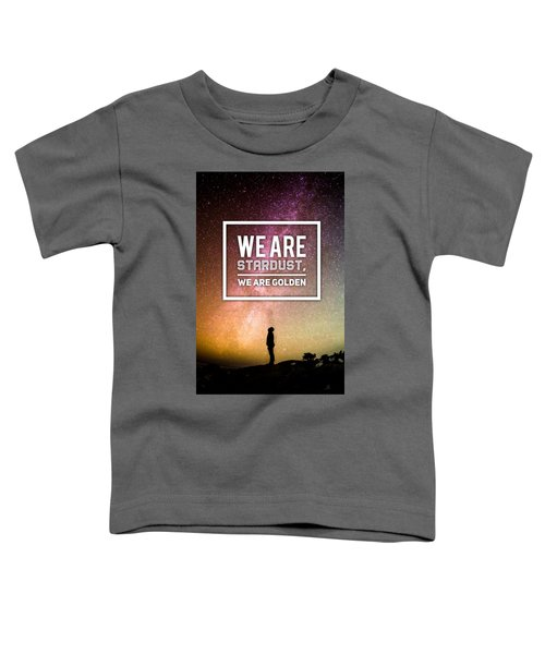 We Are Stardust, We Are Golden Toddler T-Shirt