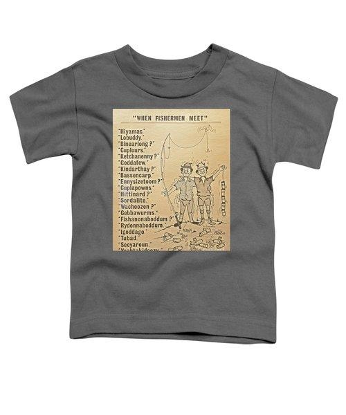 When Fishermen Meet Toddler T-Shirt