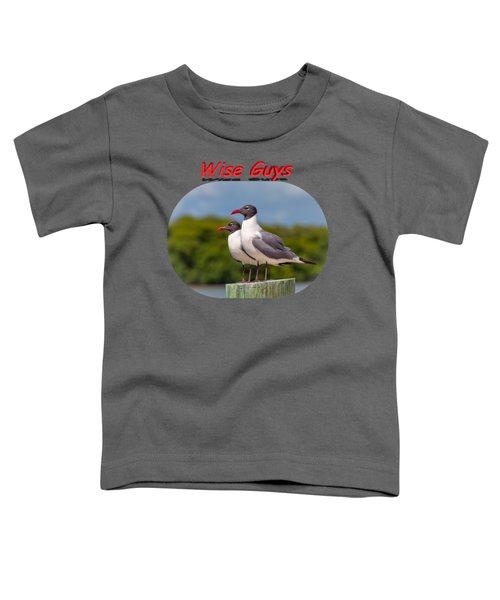 Wise Guys Toddler T-Shirt by John M Bailey