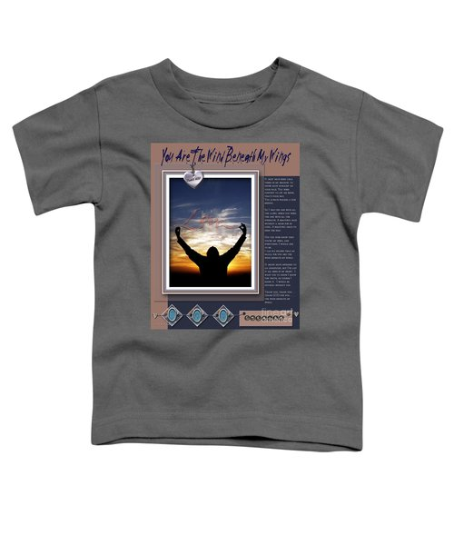 You Are The Wind Beneath My Wings Toddler T-Shirt