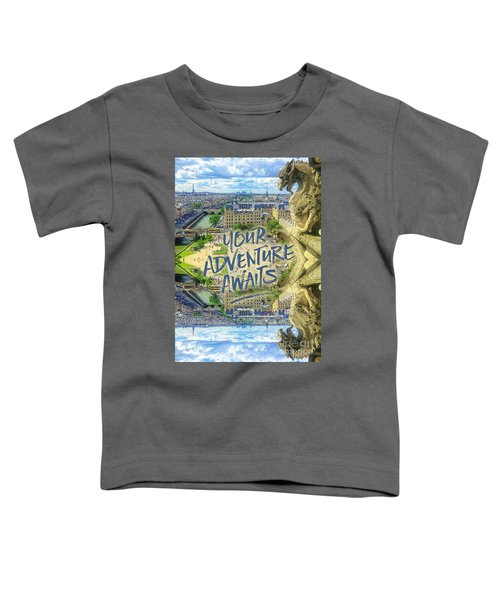 Your Adventure Awaits Notre-dame Cathedral Gargoyle Paris Toddler T-Shirt
