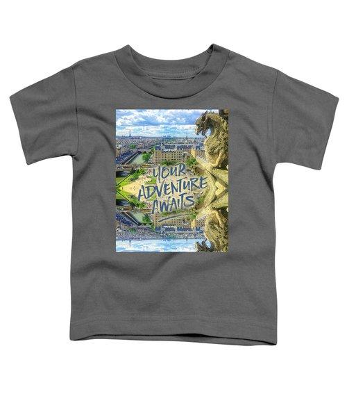 Your Adventure Awaits Notre-dame Cathedral Gargoyle Paris Toddler T-Shirt